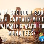 Why Should I Book with Captain Mike's Swimming with the Manatees?